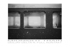DeeJay Delta ft. Full Kontakt - Midnight Train Remixes (Bad Taste)