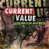 Current Value presents Quantum Physics